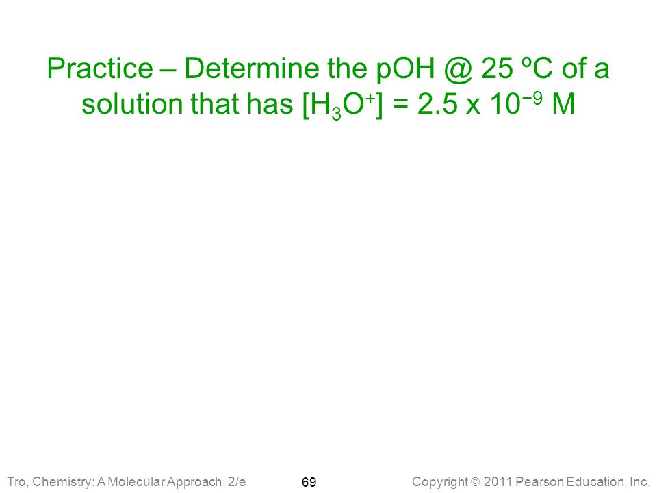 Practice – Determine the pOH @ 25 ºC of a solution that has [H3O+] = 2